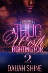 A Thug Worth Fighting For 2 by Daijah Shine