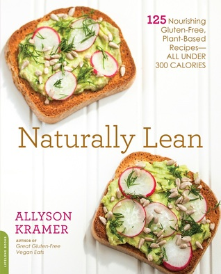 Naturally Lean: 125 Nourishing Gluten-Free, Plant-Based Recipes--All Under 300 Calories