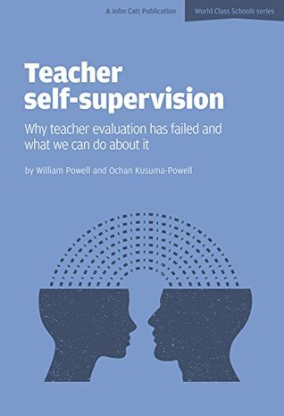 Teacher Self-Supervision: Why teacher evaluation has failed and what we can do about it (World Class Schools Series)