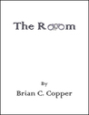The Room by Brian C. Copper