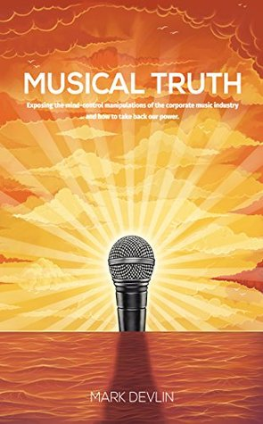 Musical Truth: Exposing the mind-control manipulations of the corporate music industry ... and how to take back our power.