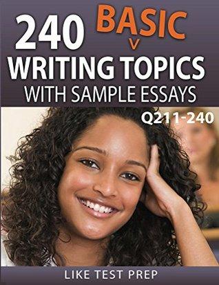 240 Basic Writing Topics with Sample Essays Q211-240 (240 Basic Writing Topics 30 Day Pack)