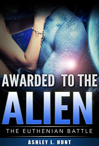 Awarded to the Alien (The Euthenian Battle, #1)