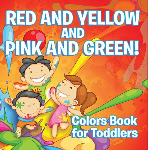 Red and Yellow and Pink and Green!: Colors Book for Toddlers: Early Learning Books K-12 (Baby & Toddler Color Books)