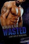 Wasted (Bad Boy Mafia Romance) by Morgan Black