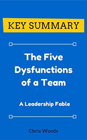 [KEY SUMMARY] The Five Dysfunctions of a Team: A Leadership Fable (Top Rated 30-min Series)