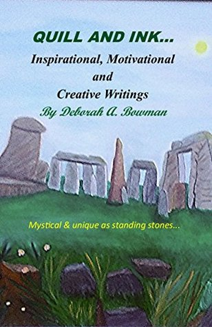 Quill and Ink...Inspirational, Motivational and Creative Writ... by Deborah Bowman