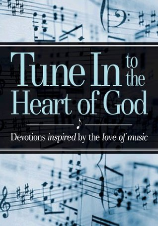 Tune In to the Heart of God - Devotions inspired by the love of music