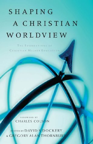 Shaping a Christian Worldview: The Foundation of Christian Higher Education (ePUB)