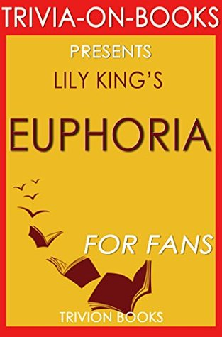 Lily King's Euphoria - For Fans (Trivia-On-Books)