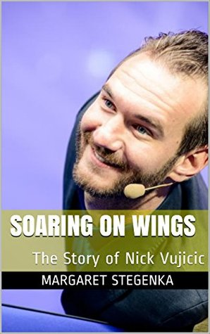 Soaring on Wings: The Story of Nick Vujicic