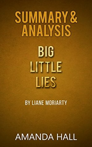 Summary & Analysis: Big Little Lies - by Liane Moriarty