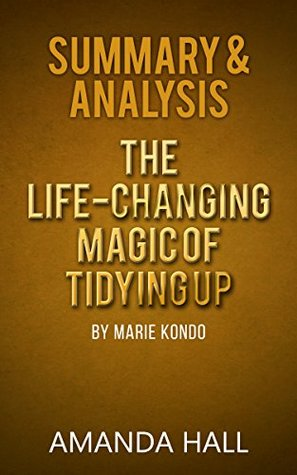 Summary & Analysis: The Life-Changing Magic of Tidying Up - By Marie Kondo