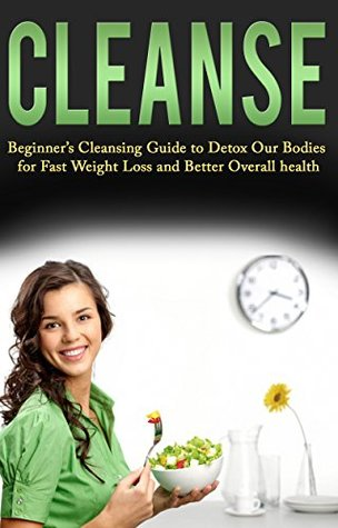 Health and Fitness: Nutrition: Cleanse to Detox Our Bodies for Fast Weight Loss (Detox Fasting Antioxidants)