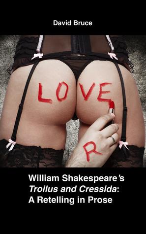 "William Shakespeare's ""Troilus and Cressida"": A Retelling in Prose"