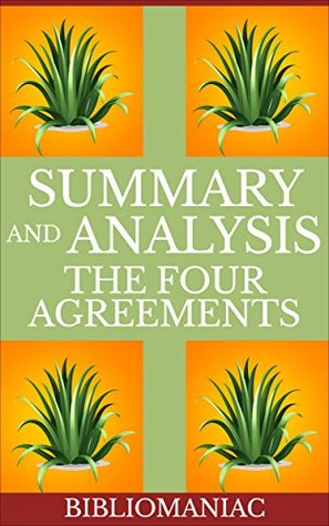 Summary and Analysis - The Four Agreements: A Practical Guide to Personal Freedom (A Toltec Wisdom Book Book 1)