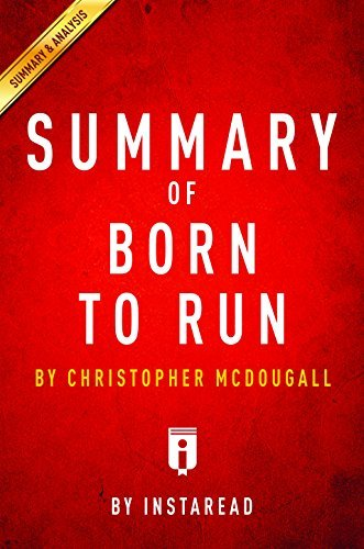 Summary of Born to Run: by Christopher McDougall | Includes Analysis
