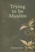 Trying to be Muslim by Norhafsah Hamid