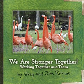 We Are Stronger Together!: Working Together as a Team