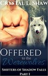 Offered to the Werewolves, Part I by Crystal L. Shaw