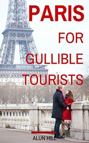Paris For Gullible Tourists