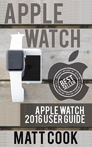 Apple Watch: Apple Watch 2016 User Guide (2016 guide, ios, apps, iphone, apple watch, apple manual, watches)