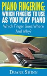 Piano Fingering: Which Fingers To Use As You Play Piano: Which Finger Goes Where And Why? (Success in Music)