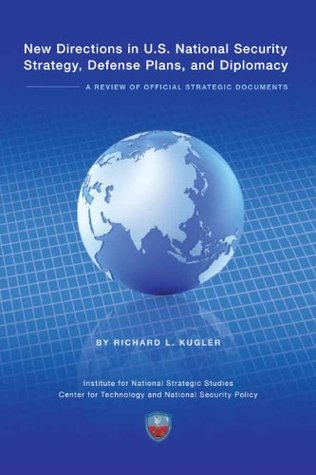 New Directions in U.S. National Security Strategy, Defense Plans, and Diplomacy: An Review of Official Strategic Documents