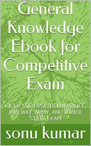 General Knowledge Ebook for Competitive Exam: GK for SSC, UPSC, DELHI POLICE, RAILWAY, ARMY, AND OTHER STATE EXAM