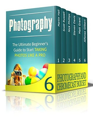 Photography and Chromecast Box Set: The Best Photography and Chromecast Guides for Beginners
