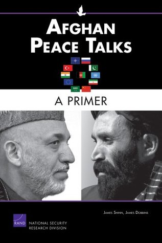Afghan Peace Talks: A Primer (Rand Corporation Monograph)
