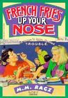 French Fries Up Your Nose by Margaret M. Ragz