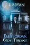 Ellie Jordan, Ghost Trapper by J.L. Bryan