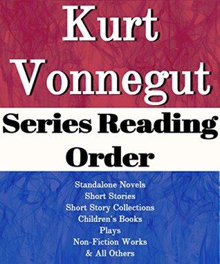 Kurt Vonnegut: Series Reading Order: Breakfast of Champions, Slaughterhouse 5, Standalone Novels, Short Stories, Short Story Collections, Children's Books, Plays by Kurt Vonnegut