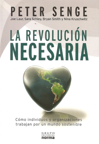 The necessary revolution how individuals and organizations are the necessary revolution how individuals and organizations are working together to create a sustainable world by peter m senge ccuart Choice Image