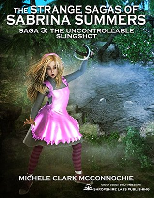 The Uncontrollable Slingshot (The Strange Sagas of Sabrina Summers Book 3)
