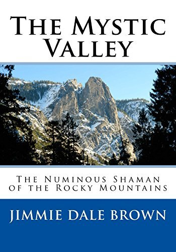 The Mystic Valley: The Numinous Shaman of the Rocky Mountains (The Emery Perry Buffalo Cowboy Series Book 2)