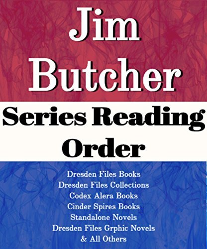 LIST SERIES: JIM BUTCHER: SERIES READING ORDER: DRESDEN FILES BOOKS, DRESDEN FILES COLLECTIONS, CODEX ALERA BOOKS, CINDER SPIRES BOOKS, STANDALONE NOVELS DRESDEN GRAPHIC NOVELS BY JIM BUTCHER