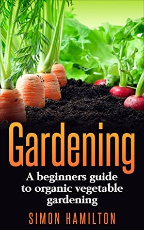 Gardening For Beginners A Beginners Guide To Organic Vegetable