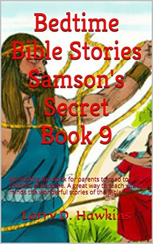 Bedtime Bible Stories Samson's Secret Book 9: An exciting fun book for parents to read to their children at bedtime. A great way to teach young minds the wonderful stories of the Bible.