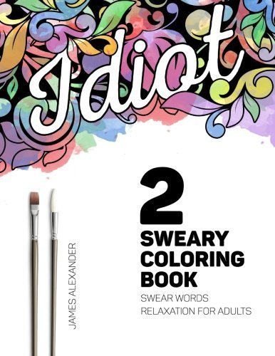 Sweary Coloring Book: A Beautiful Adult Coloring Book with Relaxing Swear Words to Calm Your Tits