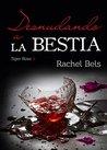 Desnudando a la Bestia by Rachel Bels