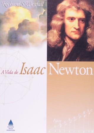A Vida de Isaac Newton by Richard S. Westfall