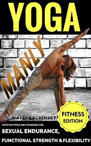 Yoga: Yoga for men: Yoga for Beginners, Yoga for Athletes, Yoga for Back Pain and Yoga for Better Sex including Workouts with Yoga Pictures and Poses: Yoga workouts for weight loss & libido boost