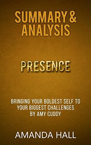 Summary & Analysis: Presence - Bringing Your Boldest Self to Your Biggest Challenges - by Amy Cuddy