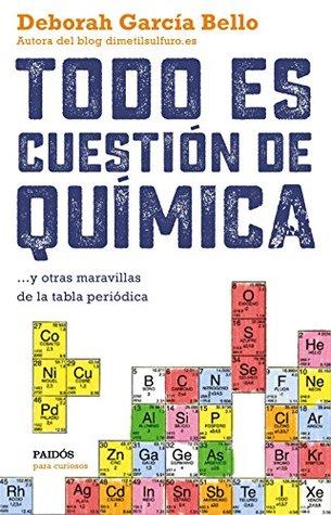 Todo es cuestión de química: y otras maravillas de la tabla periódica by Deborah GarcíA Bello