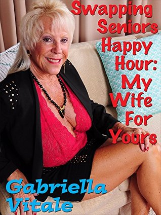 Swapping Seniors Happy Hour: My Wife For Yours
