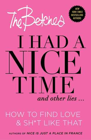I Had a Nice Time And Other Lies...: How to find love sh*t like that