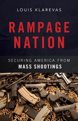 Ebook Rampage Nation: Securing America from Mass Shootings by Louis Klarevas PDF!