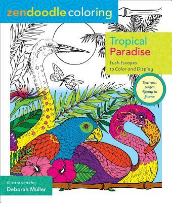 Zendoodle Coloring: Tropical Paradise: Lush Escapes to Color and Display
